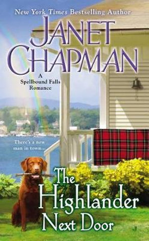 The Highlander Next Door : Spellbound Falls Romances - Janet Chapman
