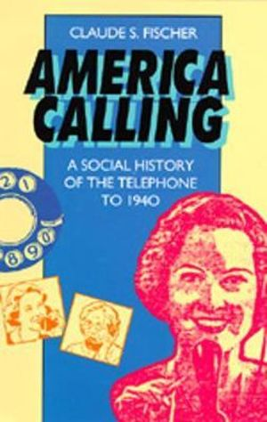 America Calling : A Social History of the Telephone to 1940 - Claude S. Fischer