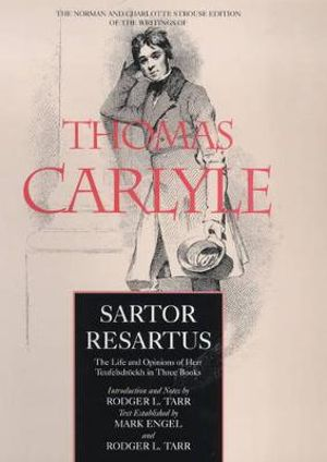 Sartor Resartus: The Life and Opinions of Herr Teufelsdrockh in Three Books : The Life and Opinions of Herr Teufelsdrockh in Three Books - Thomas Carlyle