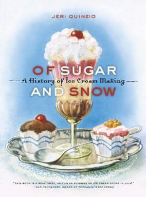 Of Sugar and Snow : A History of Ice Cream Making - Jeri Quinzio