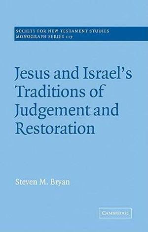 Jesus and Israel's Traditions of Judgement and Restoration Steven M. Bryan
