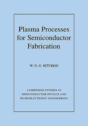 Plasma Processes for Semiconductor Fabrication W. N. G. Hitchon