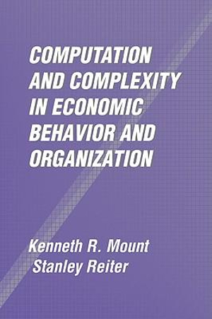Computation and Complexity in Economic Behavior and Organization Kenneth R. Mount and Stanley Reiter