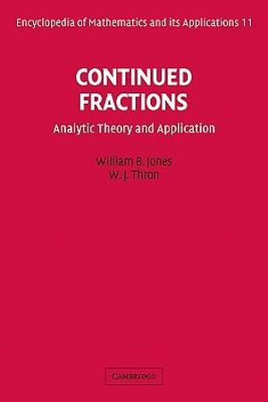 Continued fractions. Analytic theory and applications William B. Jones, Wolfgang J. Thron