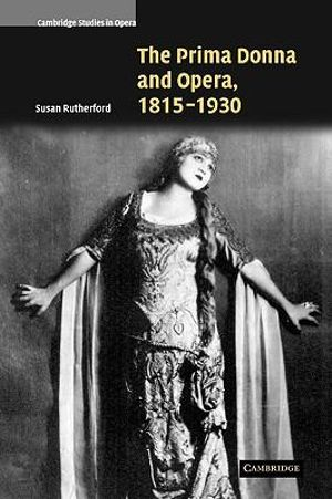 The Prima Donna and Opera, 1815-1930 : Cambridge Studies in Opera - Susan Rutherford