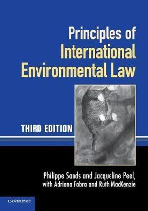 Principles of International Environmental Law : 3rd Edition - Philippe Sands