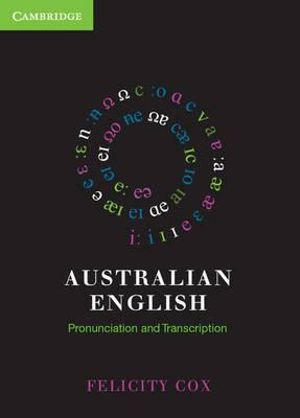 Australian English Pronunciation and Transcription : 1st Edition - Felicity Cox