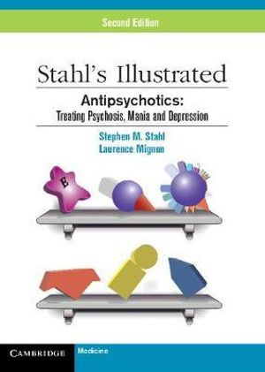 Stahl's Illustrated Antipsychotics : Treating Psychosis, Mania and Depression - Stephen M. Stahl