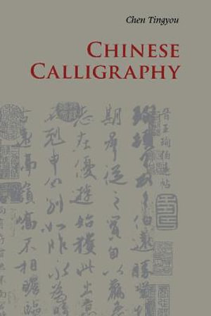 Chinese Calligraphy : Introductions to Chinese Culture - Tingyou Chen