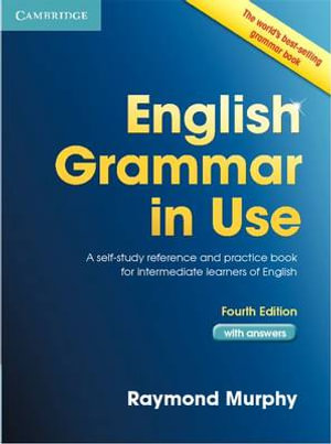 English Grammar in Use Students Book Intermediate with Answers : A Self-Study Reference and Practice Book for Intermediate Students of English - Raymond Murphy