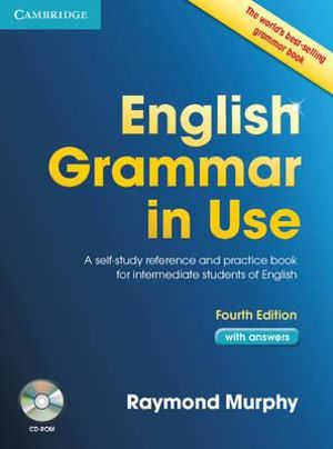 English Grammar in Use with Answers and CD-ROM : A Self-study Reference and Practice Book for Intermediate Learners of English : 4th Edition - Raymond Murphy
