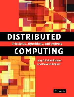 Distributed Computing : Principles, Algorithms, and Systems - Ajay D. Kshemkalyani