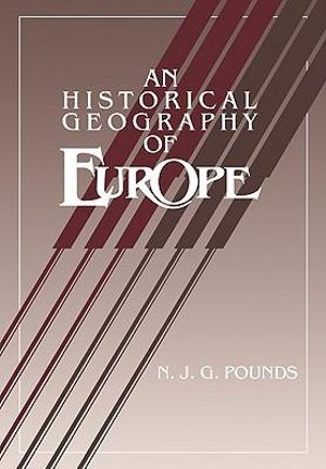 An Historical Geography of Europe Abridged version - Norman John Greville Pounds