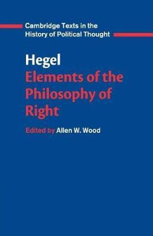 Elements of the Philosophy of Right : Hegel - Georg Wilhelm Friedrich Hegel