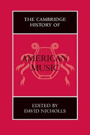 The Cambridge History of American Music : The Cambridge History of Music - David Nicholls