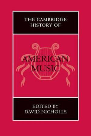 The Cambridge History of American Music : Cambridge History of Music - David Nicholls