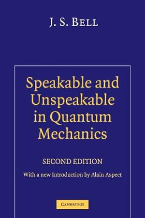 Speakable and Unspeakable in Quantum Mechanics (Collected papers on quantum philosophy) John S. Bell