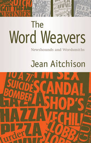 The Word Weavers : Newshounds and Wordsmiths - Jean Aitchison