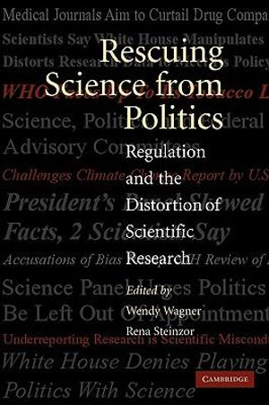 Rescuing Science From Politics : Regulation and the Distortion of Scientific Research - Wendy Wagner