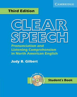 Clear Speech Student's Book: Pronunciation and Listening Comprehension in North American English Judy B. Gilbert