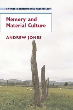 Memory and Material Culture Andrew Jones