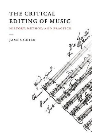 The Critical Editing of Music : History, Method, and Practice - James Grier