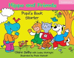 Hippo and Friends Starter Pupil's Book : Hippo and Friends Ser. - Claire Selby