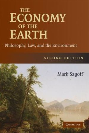 The Economy of the Earth : Philosophy, Law, and the Environment - 2nd Edition - Mark Sagoff