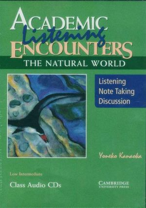Academic Listening Encounters : The Natural World Class Audio CDs : Listening, Note Taking, and Discussion - Yoneko Kanaoka