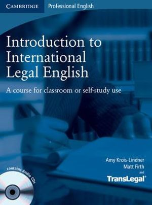 International Legal English Student's Book with Audio CDs: A Course for Classroom or Self-Study Use Amy Krois-Lindner, Translegal