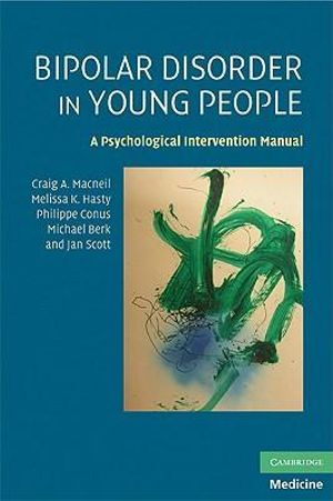 Bipolar Disorder in Young People : A Psychological Intervention Manual - Craig A. Macneil