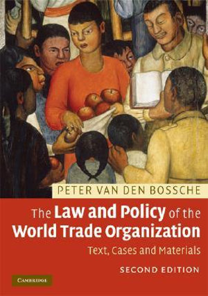 The Law and Policy of the World Trade Organization : Text, Cases and Materials - Peter van den Bossche