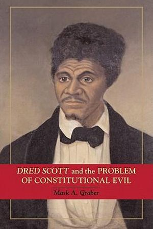 Dred Scott and the Problem of Constitutional Evil - Mark A. Graber