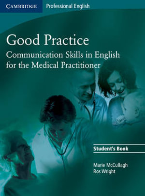 Good Practice 2 Audio CD Set: Communication Skills in English for the Medical Practitioner (Cambridge Professional English) Marie McCullagh and Ros Wright