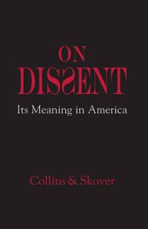 On Dissent: Its Meaning in America Ronald K. L. Collins and David M. Skover