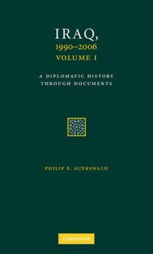 Iraq, 1990-2006 3 Volume Set : A Diplomatic History Through Documents - Philip E. Auerswald