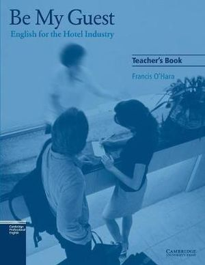 Be My Guest Student's Book: English for the Hotel Industry Francis O'Hara