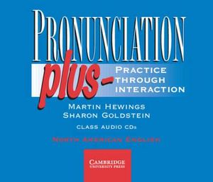 Pronunciation Plus Audio CDs : Practice Through Interaction - Martin Hewings