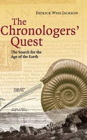 The Chronologers' Quest  : The Search for the Age of the Earth - Patrick Wyse Jackson