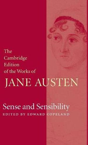 Sense and Sensibility : The Cambridge Edition of the Works of Jane Austen - Jane Austen