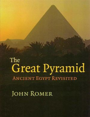 The Great Pyramid  : Ancient Egypt Revisited - John Romer