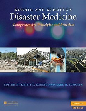 Koenig and Schultz's Disaster Medicine : Comprehensive Principles and Practices - Kristi L. Koenig