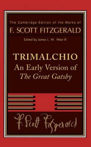 Trimalchio : An Early Version of The Great Gatsby : The Cambridge Edition of the Works of F. Scott Fitzgerald - F. Scott Fitzgerald
