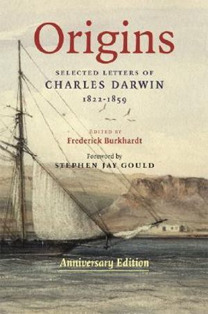 Origins : Selected Letters of Charles Darwin - 1822-1859 - Anniversary Edition. - Frederick H. Burkhardt