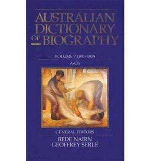 Australian Dictionary of Biography : Volume 7. 1891-1939. A-Ch.