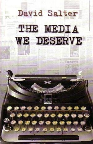 The Media We Deserve : Underachievement in the Fourth Estate - David Salter