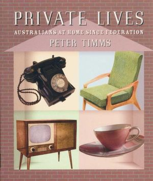 Private Lives : Australians at Home Since Federation - Peter Timms