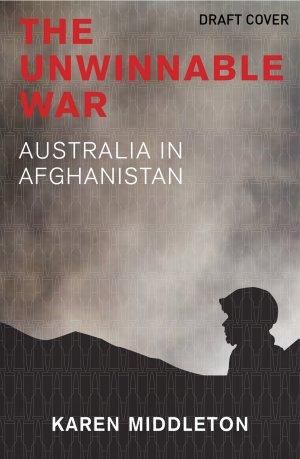 An Unwinnable War: Australia in Afghanistan Karen Middleton