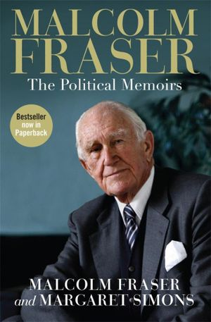 Malcolm Fraser  : The Political Memoirs - Malcolm Fraser