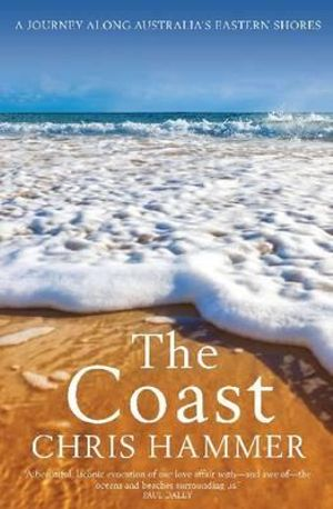 The Coast : A Journey Along Australia's Eastern Shores - Chris Hammer